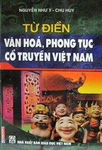 Từ điển văn hóa phong tục cổ truyền Việt Nam - Nguyễn Như ý & Chu Huy